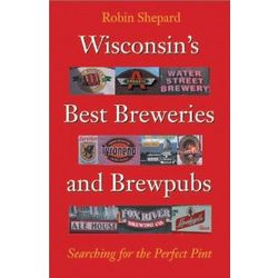 Wisconsin's Best Breweries and Brewpubs Book